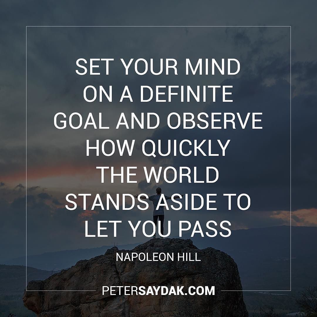 """Set your mind on a definite goal and observe how quickly the world stands aside to let you pass."" – Napoleon Hill [1080×1080]"