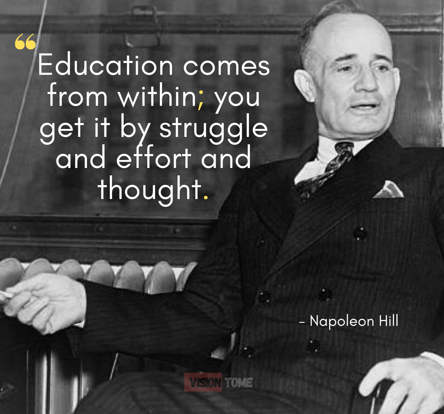 """Education comes from within; you get it by struggle and effort and thought."" -Napoleon Hill [1500×1400]"