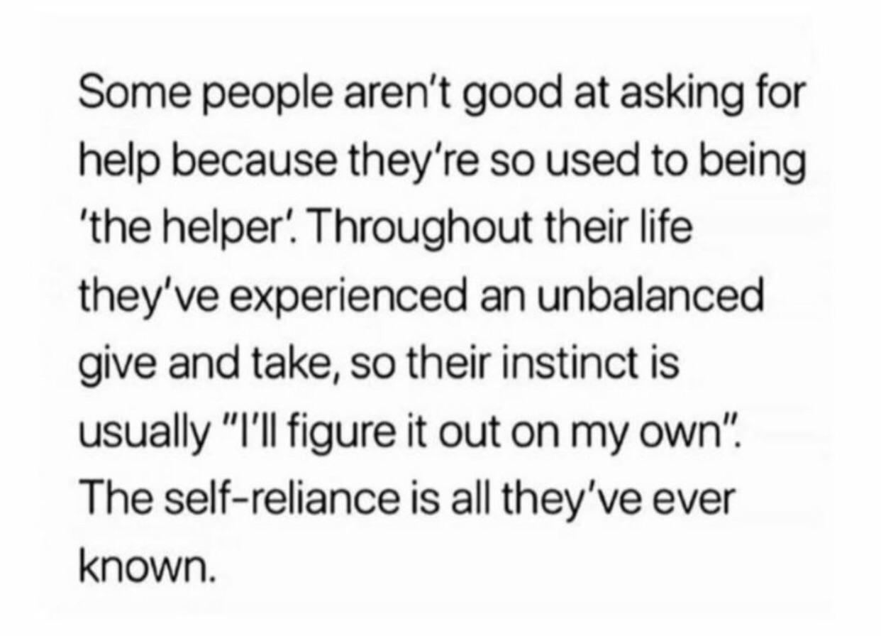 [Image] It's OK not to ask for help if you're not comfortable with it. But it doesn't take anything away from you if you do.