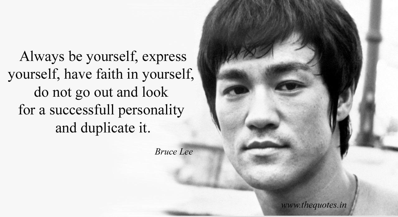 """Always be yourself, express yourself,have faith in yourself,do not go out and look for a successful personality and duplicate it."" Bruce Lee [1920 X 1080]"