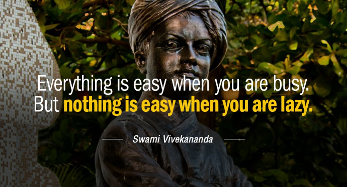 """Everything is easy when you are busy. But nothing is easy when you are lazy."" – Swami Vivekananda [690X373]"