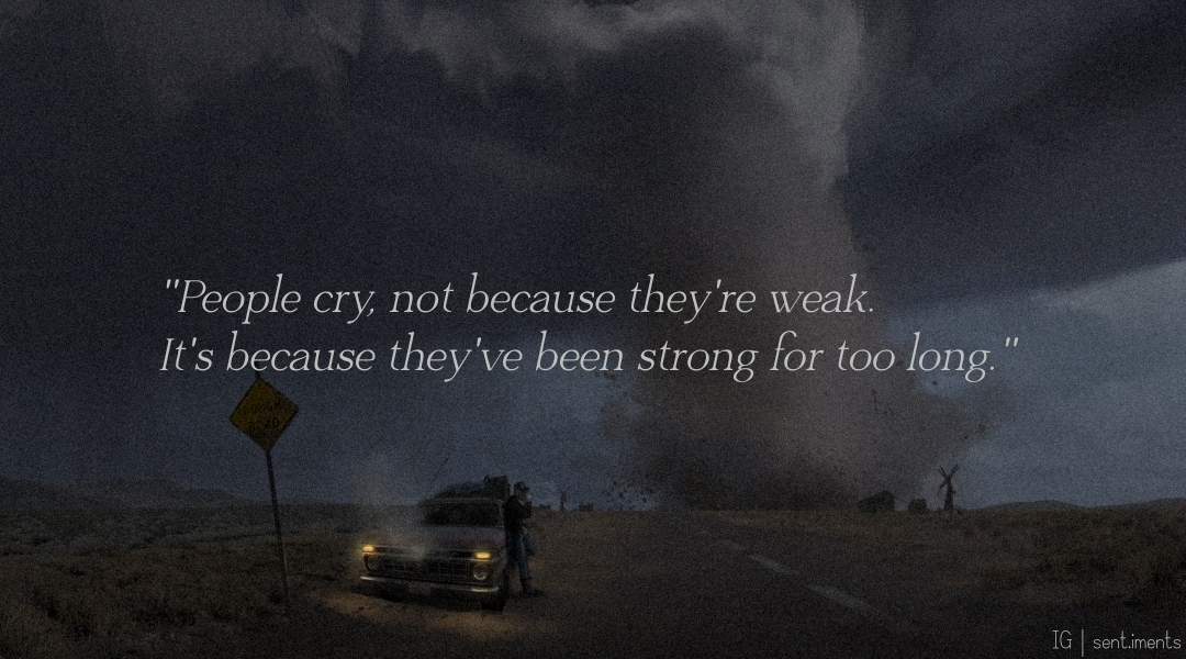 """People cry, not because they are weak. It is because they've been strong for too long."" by Johnny Depp [1080 X 600]"