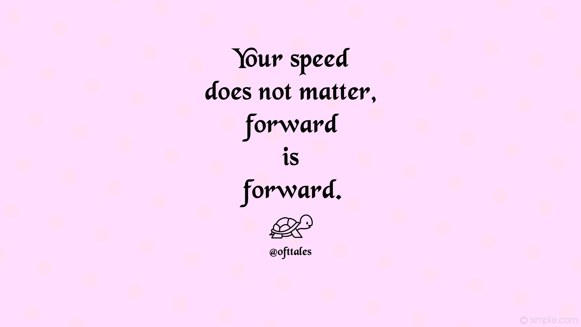 [image] Your speed does not matter, forward is forward!
