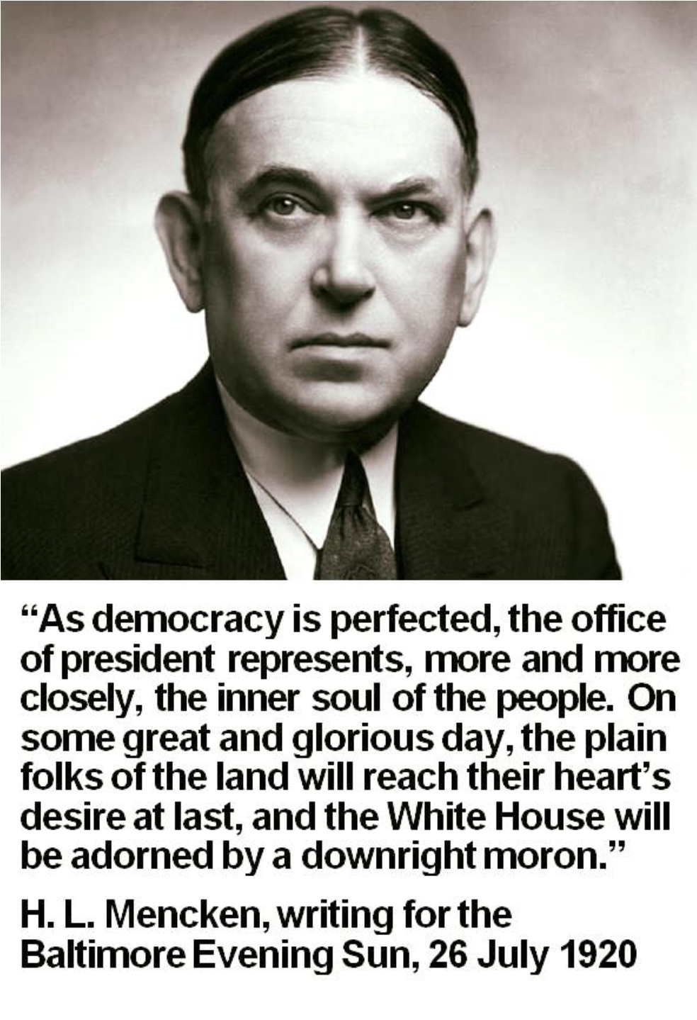 "100 years ago to the day: ""As democracy is perfected, the office of the president…"" H L Mencken"