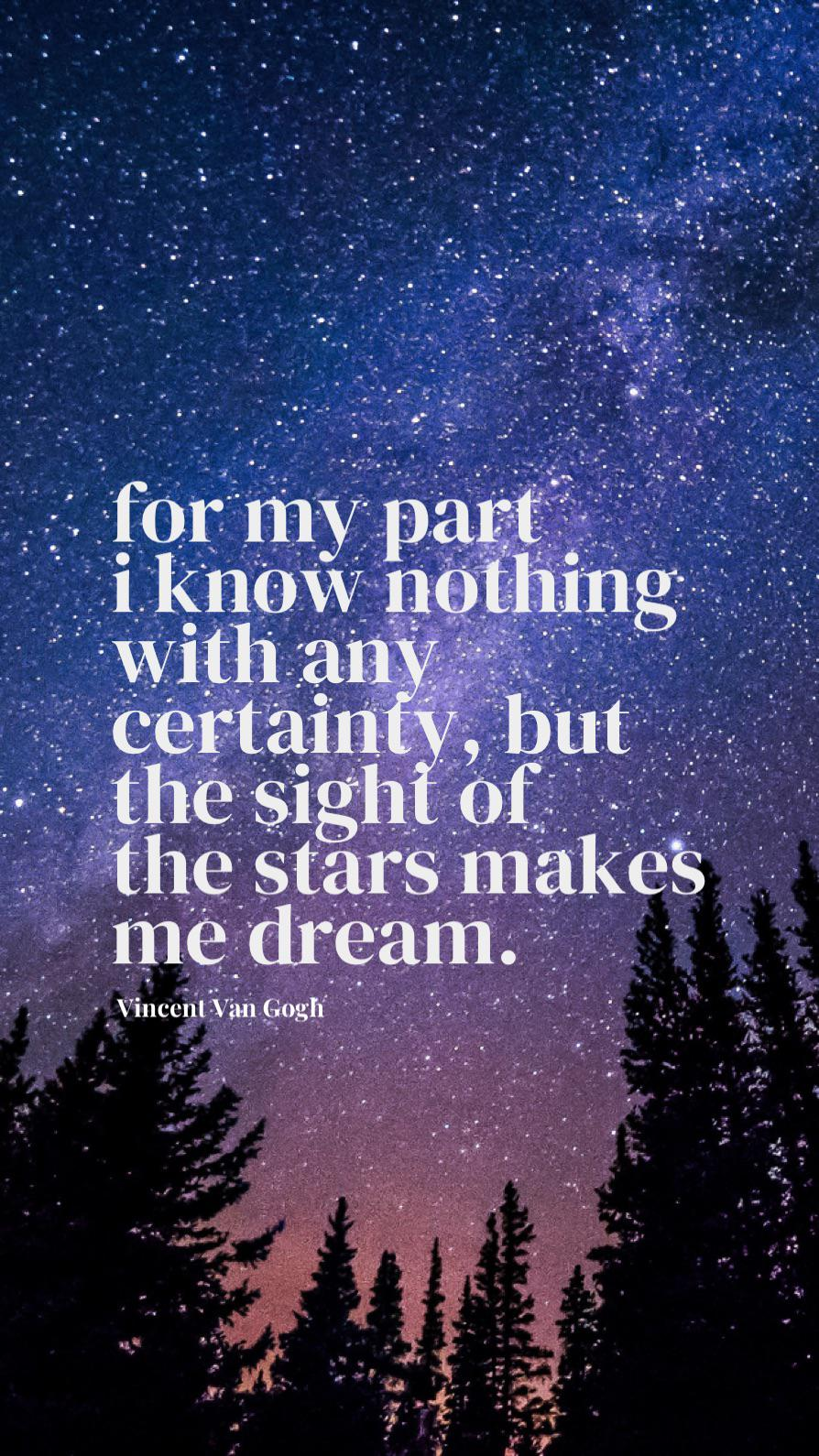 """for my part, I know nothing any certainty, but the sight of the stars makes me dream."" Van Gogh (1125 x 2436)"