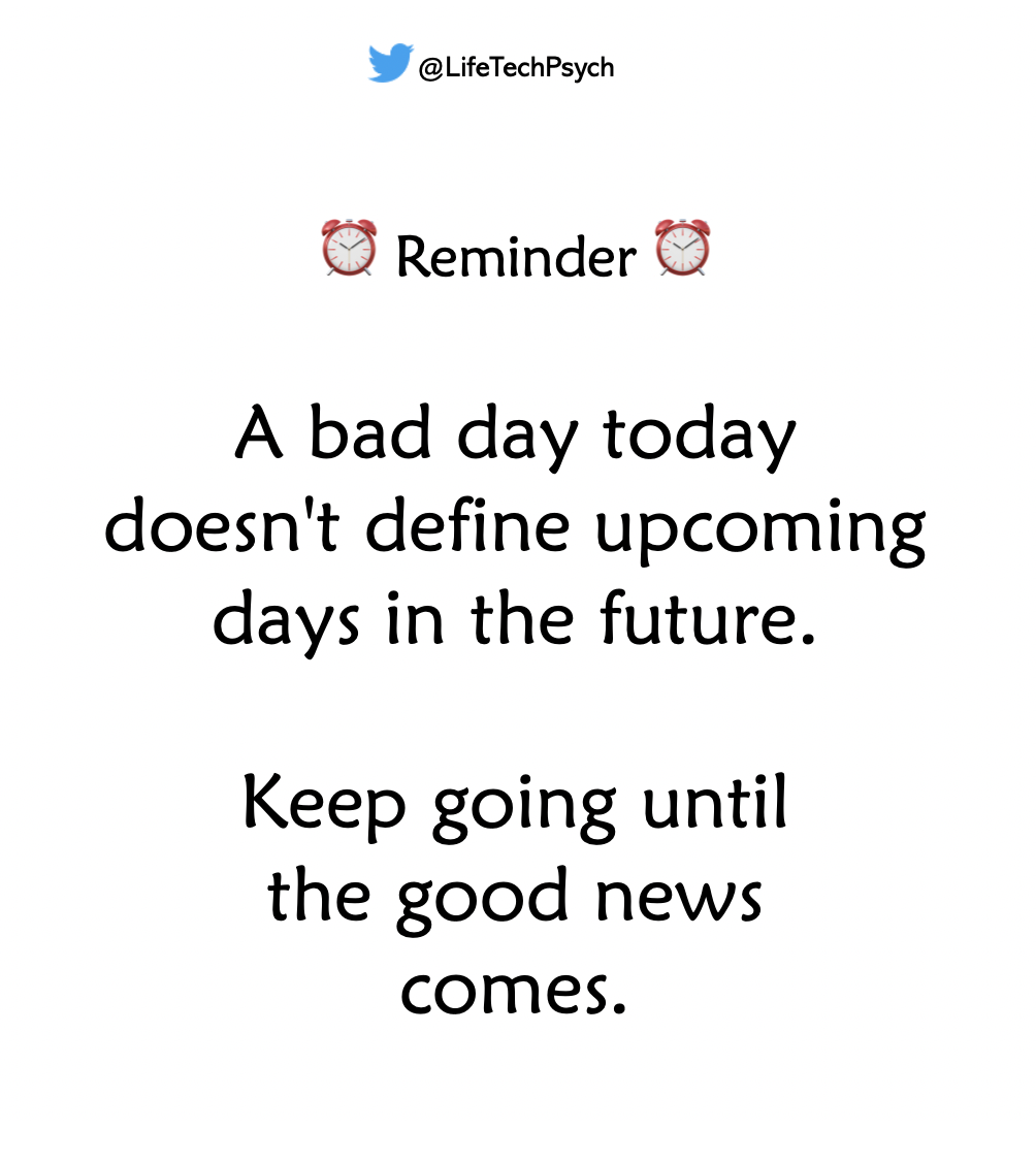 [Image] Reminder: A bad day today doesn't define your upcoming days in the future.
