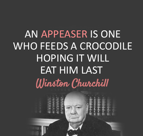 """An Appeaser is One Who Feeds a Crocodile, Hoping it Will Eat Him Last"" – Winston Churchill [500 x 475]"