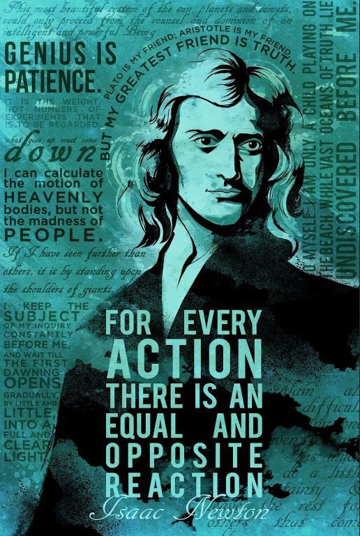 """For every action there is an equal and opposite reaction."" -Sir Isaac Newton [516×769]"