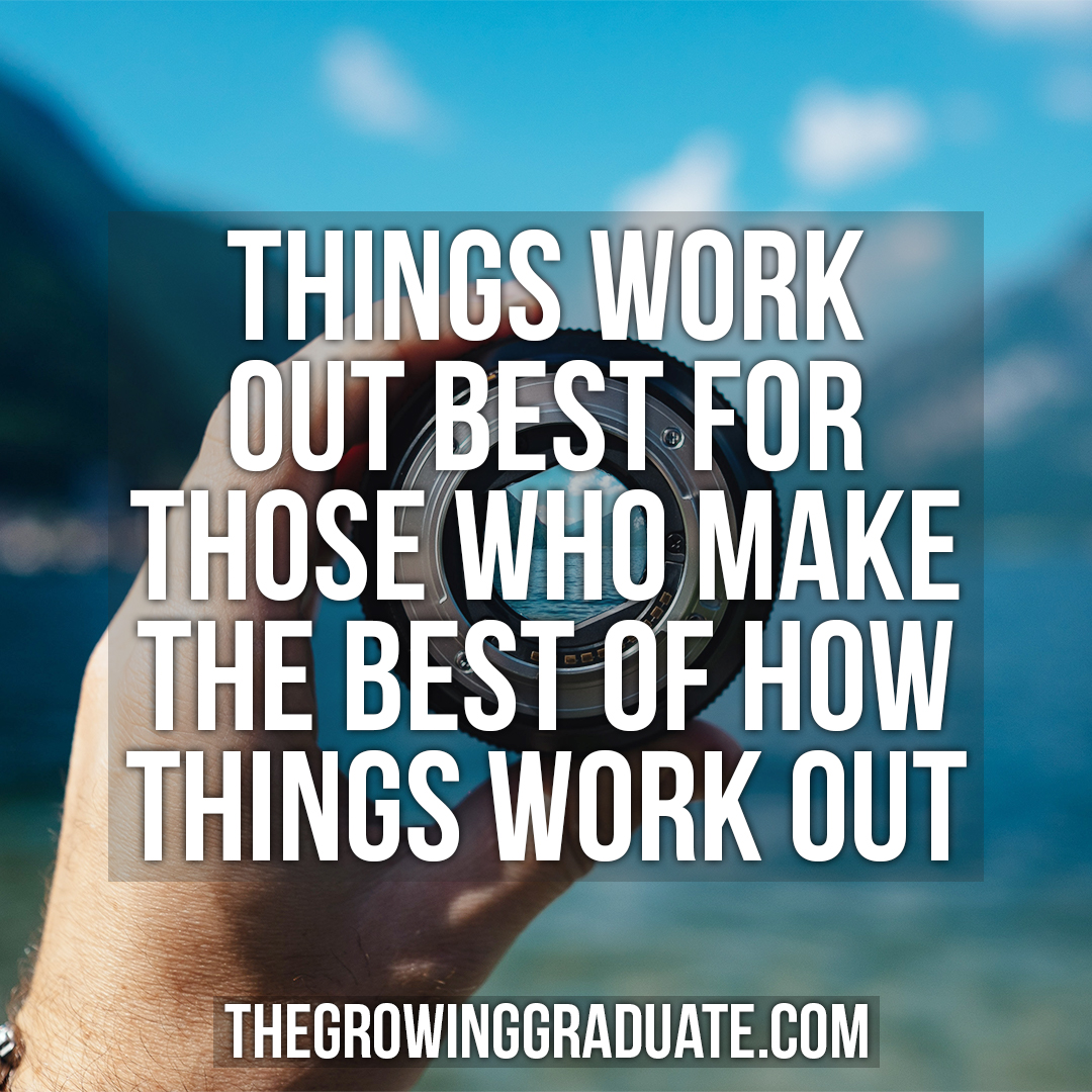 [Image] Things work out best for those who make the best of how things work out.