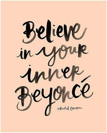 [image] Believe in your inner Beyoncé.