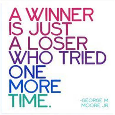 [image] A winner is just a loser who tried one more time.