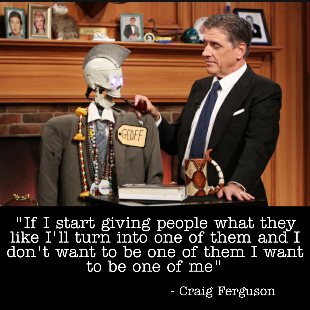 """If I start giving people what they like […] one of me"" – Craig Ferguson [1080×1081]"