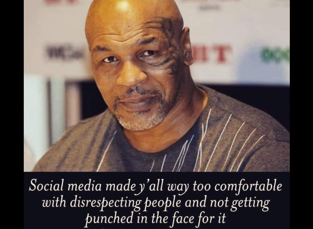 """Social media made y'all way too comfortable with disrespecting people and not getting punched in the face for it"" – Mike Tyson [1080 * 790]"