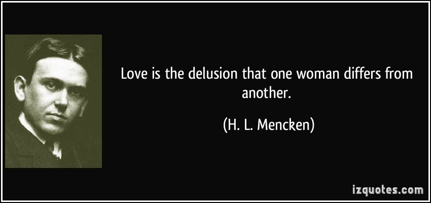 """Love is the delusion that one woman differs from another."" – Henry Louis Mencken (1880-1956) [850×400]"