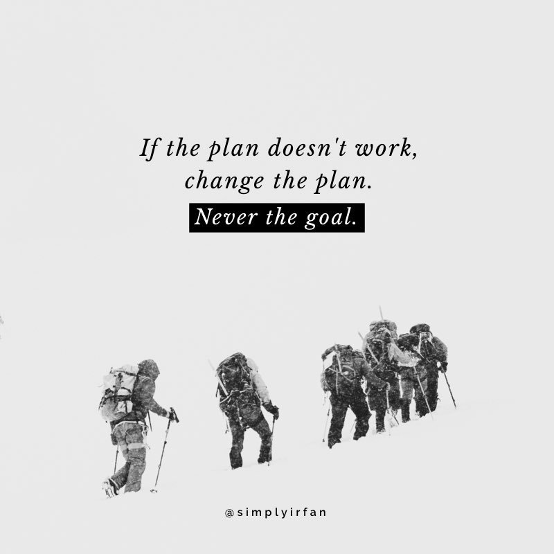 [image] If the plan doesn't work change the plan. Never the goal.