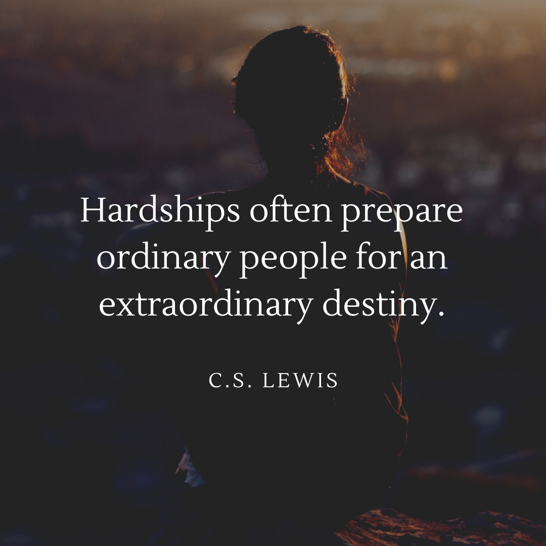 """Hardships often prepare ordinary people for an extraordinary destiny."" – C.S. Lewis [1080*1080]"