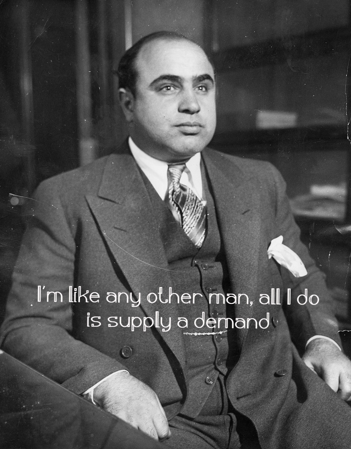 """I am like any other man, all I do is supply a demand"" – Al Capone [1200 x 1532]"