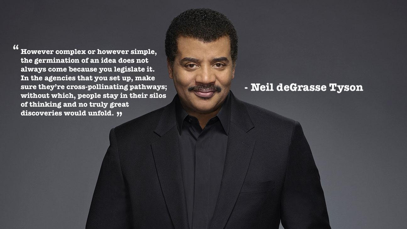 """However complex or however simple, the germination of an idea does not always come because you legislate it…"" – Neil deGrasse Tyson [1296×730]"