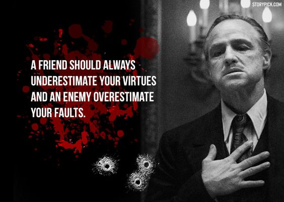 """A friend should always underestimate your virtues and an enemy overestimates your faults"" – Mario Puzo [564×402]"