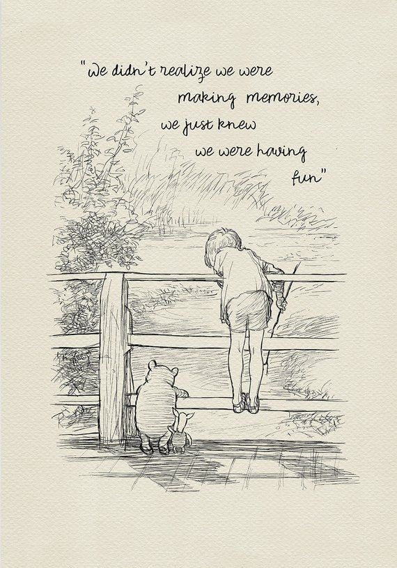 """We didn't realize we were making memories. We just knew we were having fun."" – Winnie The Pooh [570 x 815]"