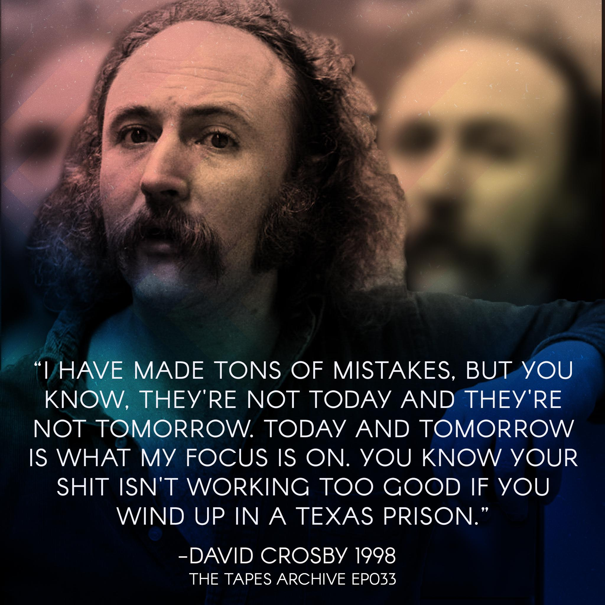 """I have made tons of mistakes, but you know, they're not today, and they're not tomorrow. Today and tomorrow is what my focus is on. You know, you know your shit isn't working too good if you wind up in a Texas prison."" – David Crosby[2048X2048]"