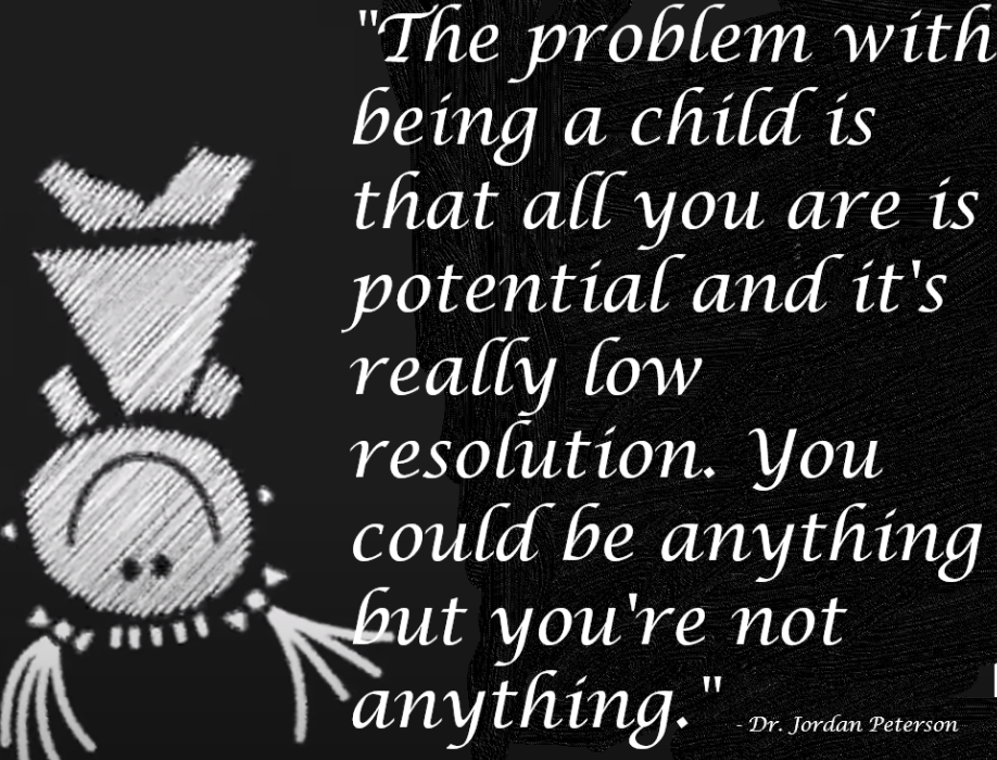 """The problem with being a child is that all you are is potential…"" – Dr. Jordan Peterson (918×700)"