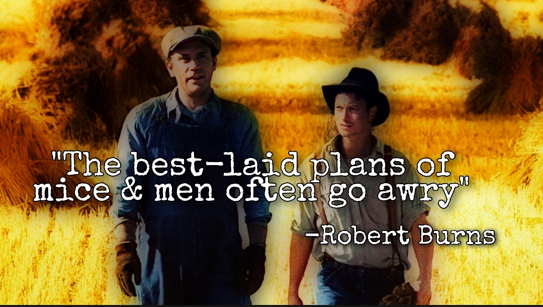 """The best-laid plans of mice and men often go awry"" -Robert Burns [1080×610]"