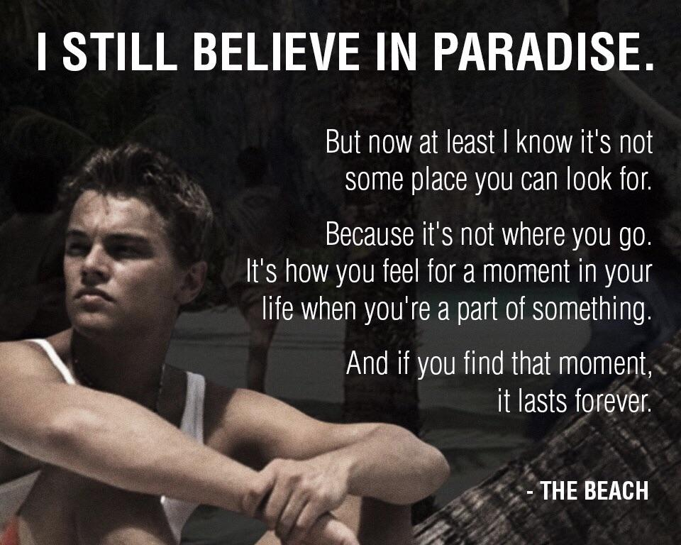"""I still believe in paradise, but now I know it's not some place you can look for"" – Richard, The Beach [960×768]"