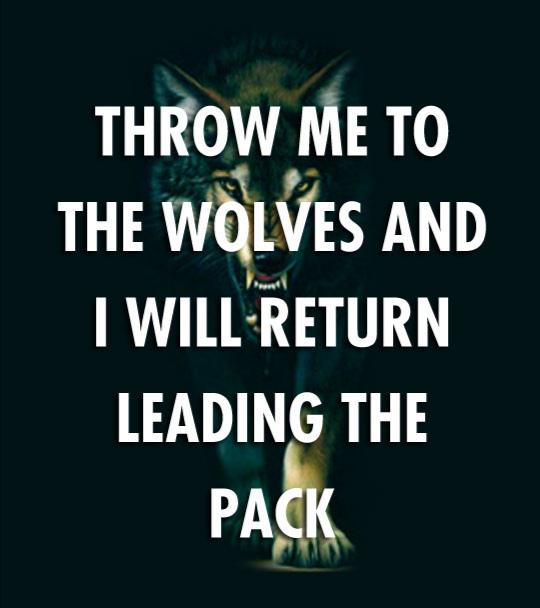 """Throw me to the wolves and I'll return leading the pack."" Suzanne Collins (604×840)"