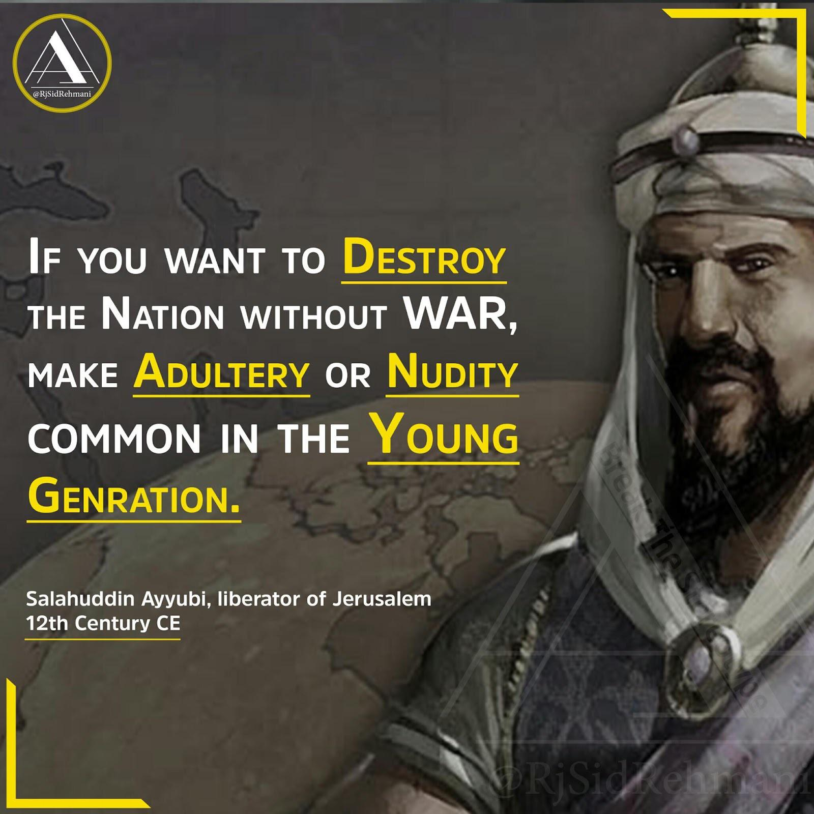 """If you want to Destroy the nation without WAR, make Adultery or Nudity common in the Young Generation."" – Salahuddin Ayyubi [1600 x 1600]"