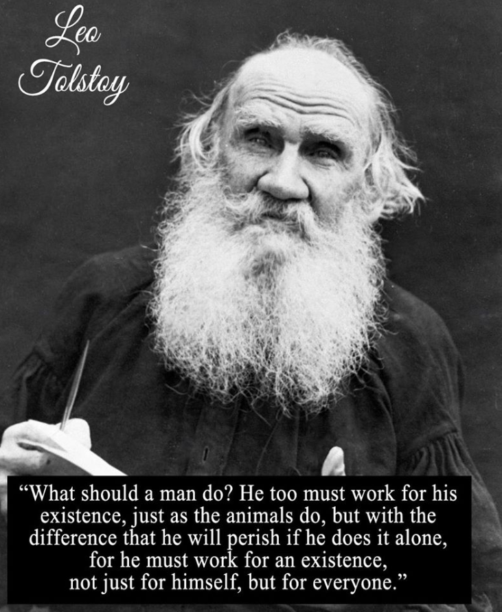 """He must work for an existence, not just for himself, but for everyone."" – Leo Tolstoy 731×891"