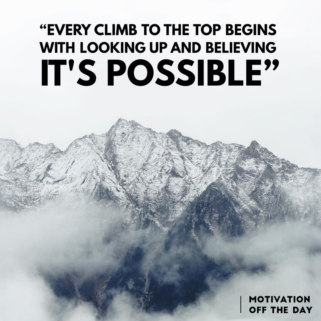 """EVERY CLIMB TO THE TOP BEGINS WITH LOOKING UP AND BELIEVING IT'S POSSIBLE""[1080×1080]"