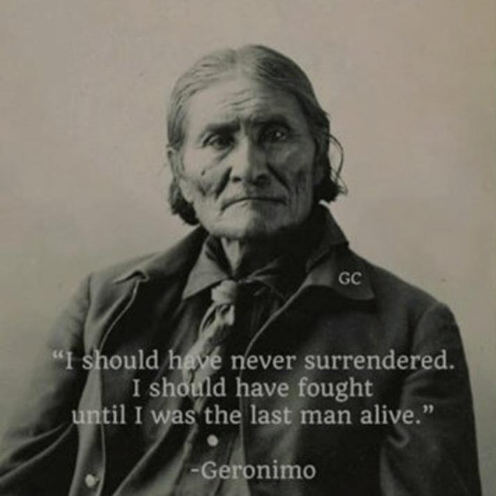 I should never have surrendered… -Geronimo (714×714)