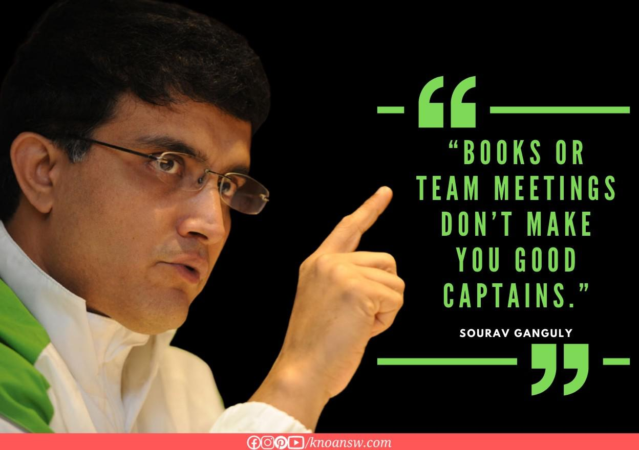 Books or team meetings don't make you good captain. – Sourav Ganguly [1100×900]