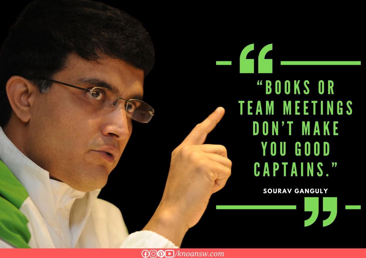 Books or team meetings don't make you good captain. – Sourav Ganguly [1100×900]