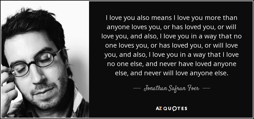 """I love you also means I love you more than anyone loves you, or has loved you, or will love you…"" – Jonathan Safran Foer [850*400]"