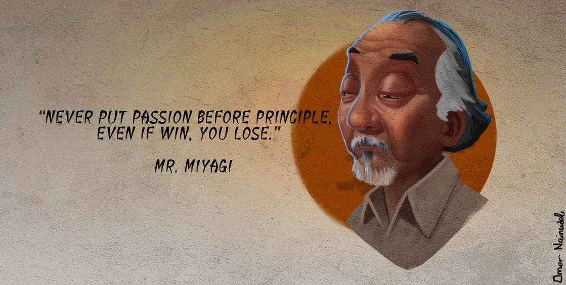 """Never put passion before principle. Even if win, you lose."" – Mr. Miyagi, The Karate Kid Part II [981×494] Art by Omer Nainudel"