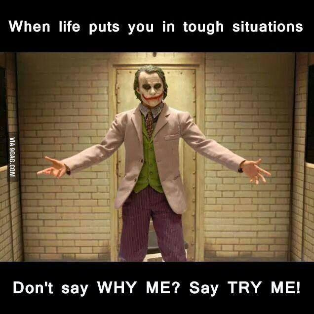 """When life puts you in tough situations Don't say WHY ME say TRY ME! [976X786]"
