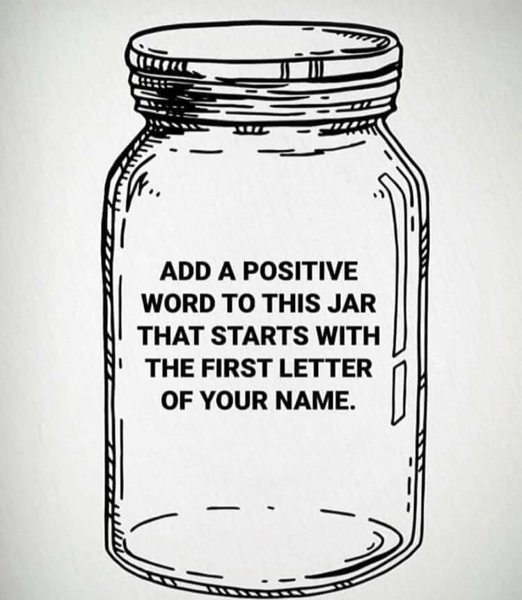 [Image] Add a positive word to this jar that starts with the first letter of your name.