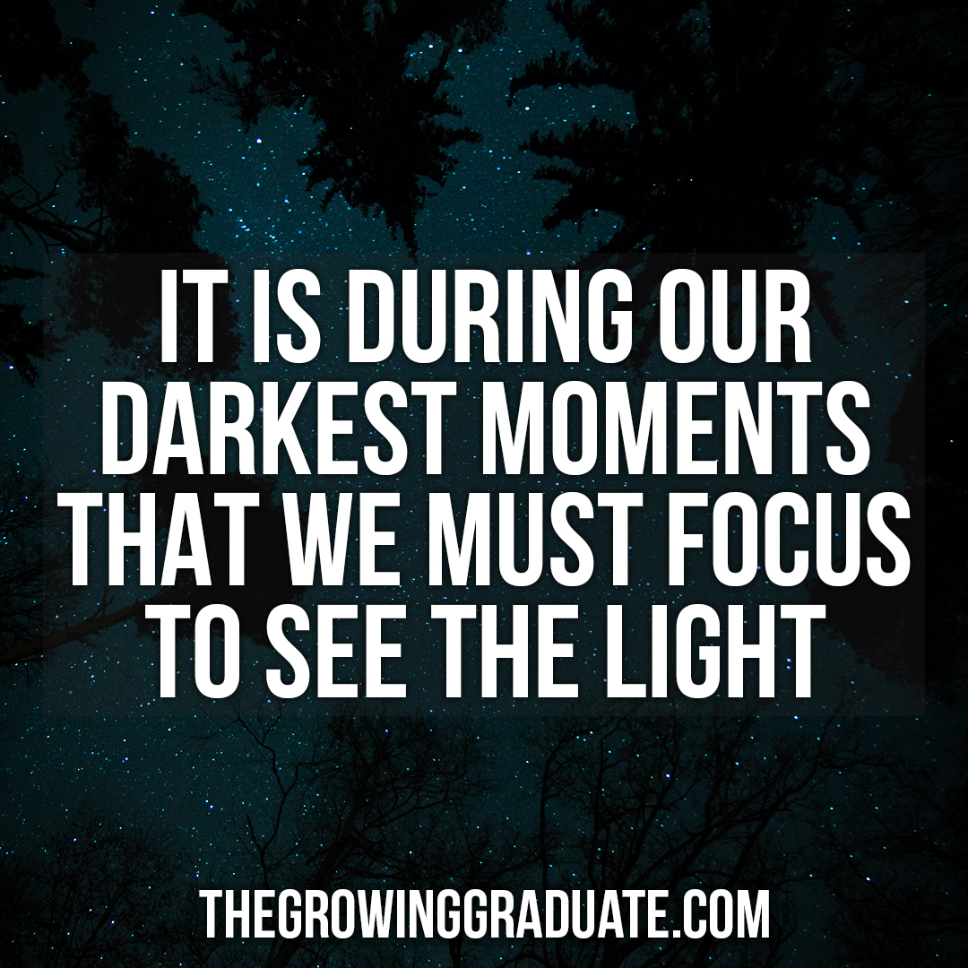 [Image] It is during our darkest moments that we must focus to see the light