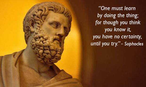"""One must learn by doing the thing…"" – Sophocles [620×370]"