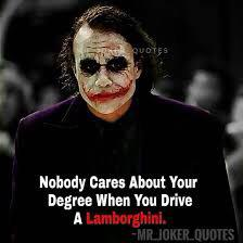 """Nobody gives a fuck bout ur degree when u drive a lamborghini"" -Joker [976X768]"