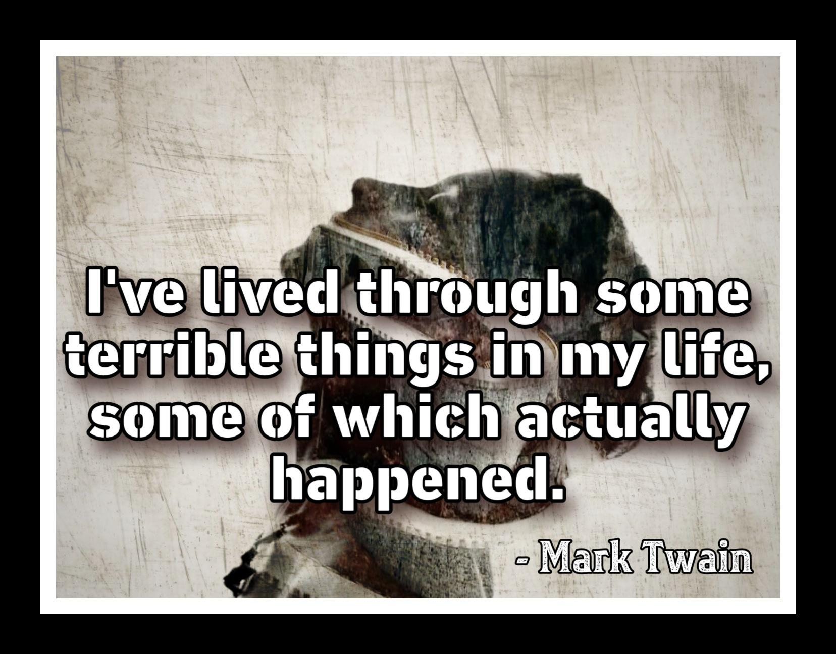 """I've lived through some terrible things in my life, some of which actually happened."" – Mark Twain [640*480]"