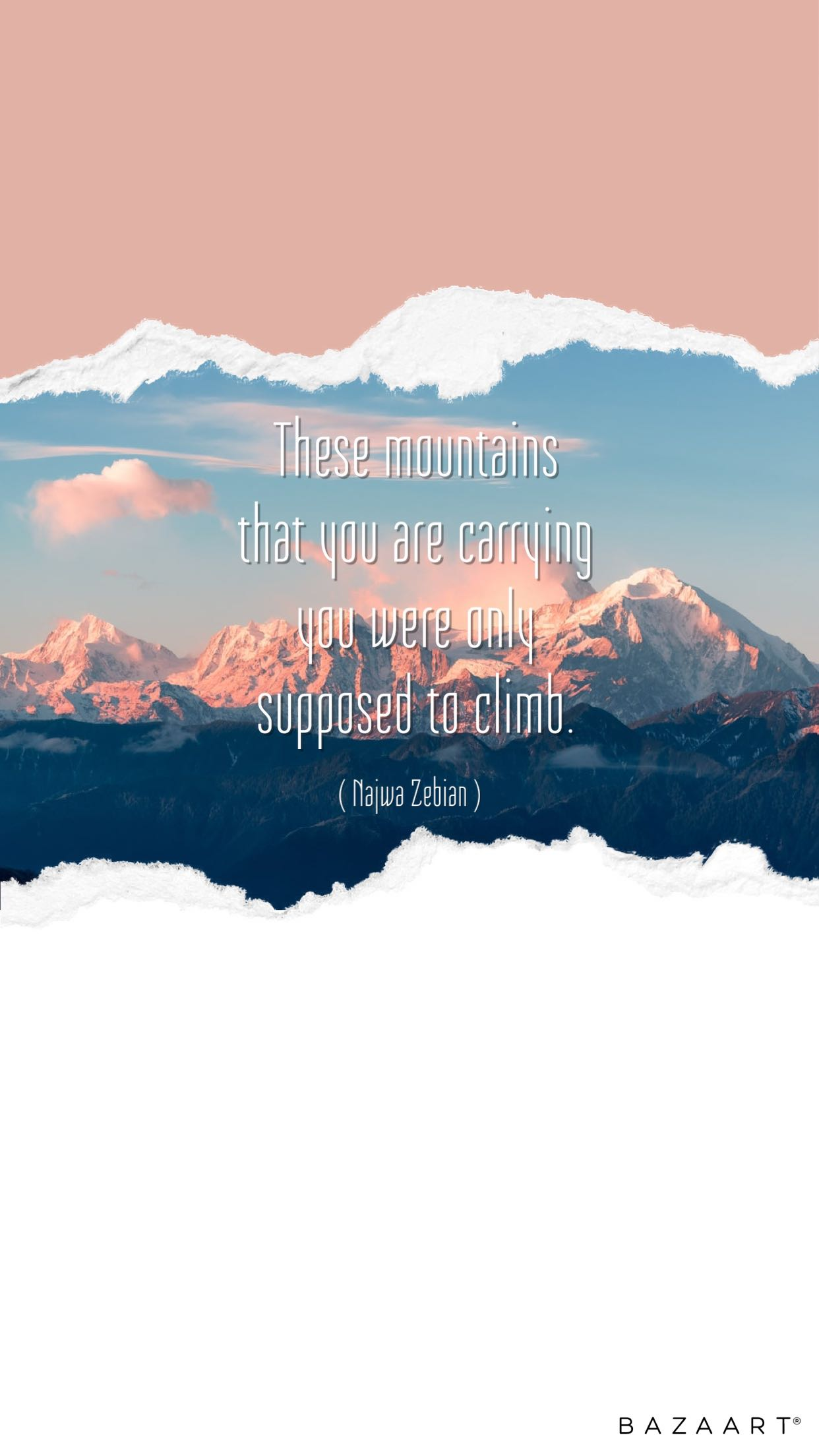 "[Image] ""These mountains that you are carrying you were only supposed to climb."" — Najwa Zebian"