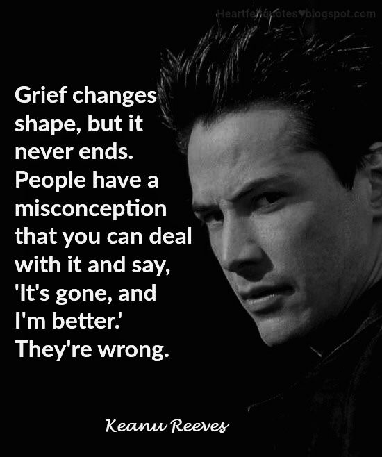 """Grief changes shape, but it never ends."" – Keanu Reeves [550*658]"
