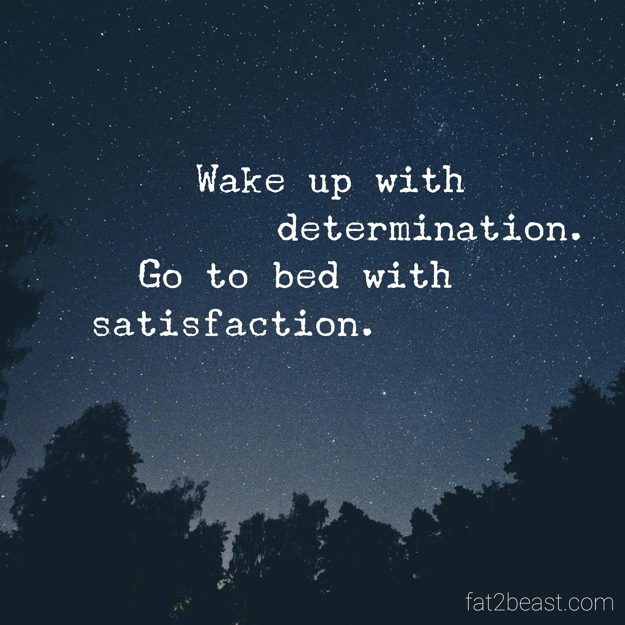 [Image]Wake up with determination. Go to bed with satisfaction.