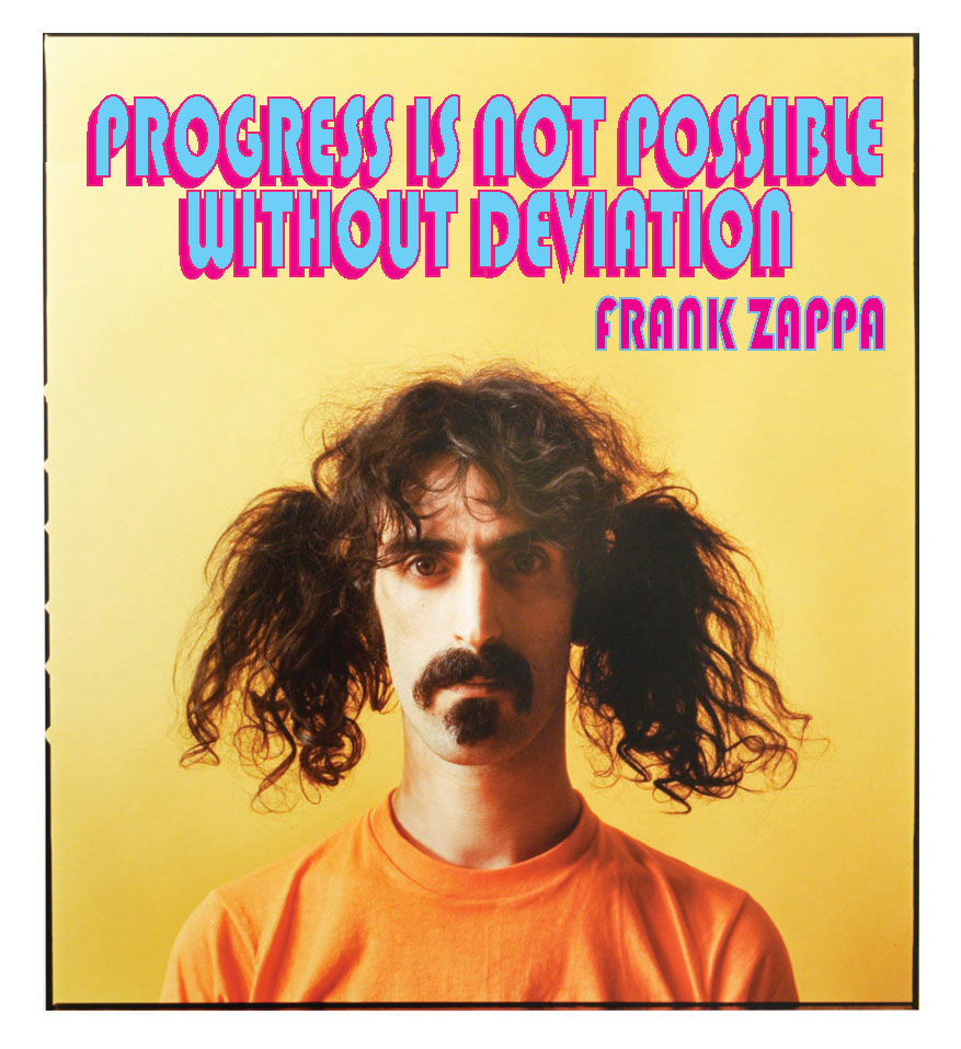 """Progress is not possible without deviation"" – Frank Zappa [960 x 877]"