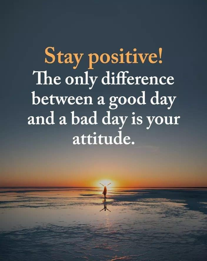 [Image] Stay positive! The only difference between a good day and a bad day is your attitude.