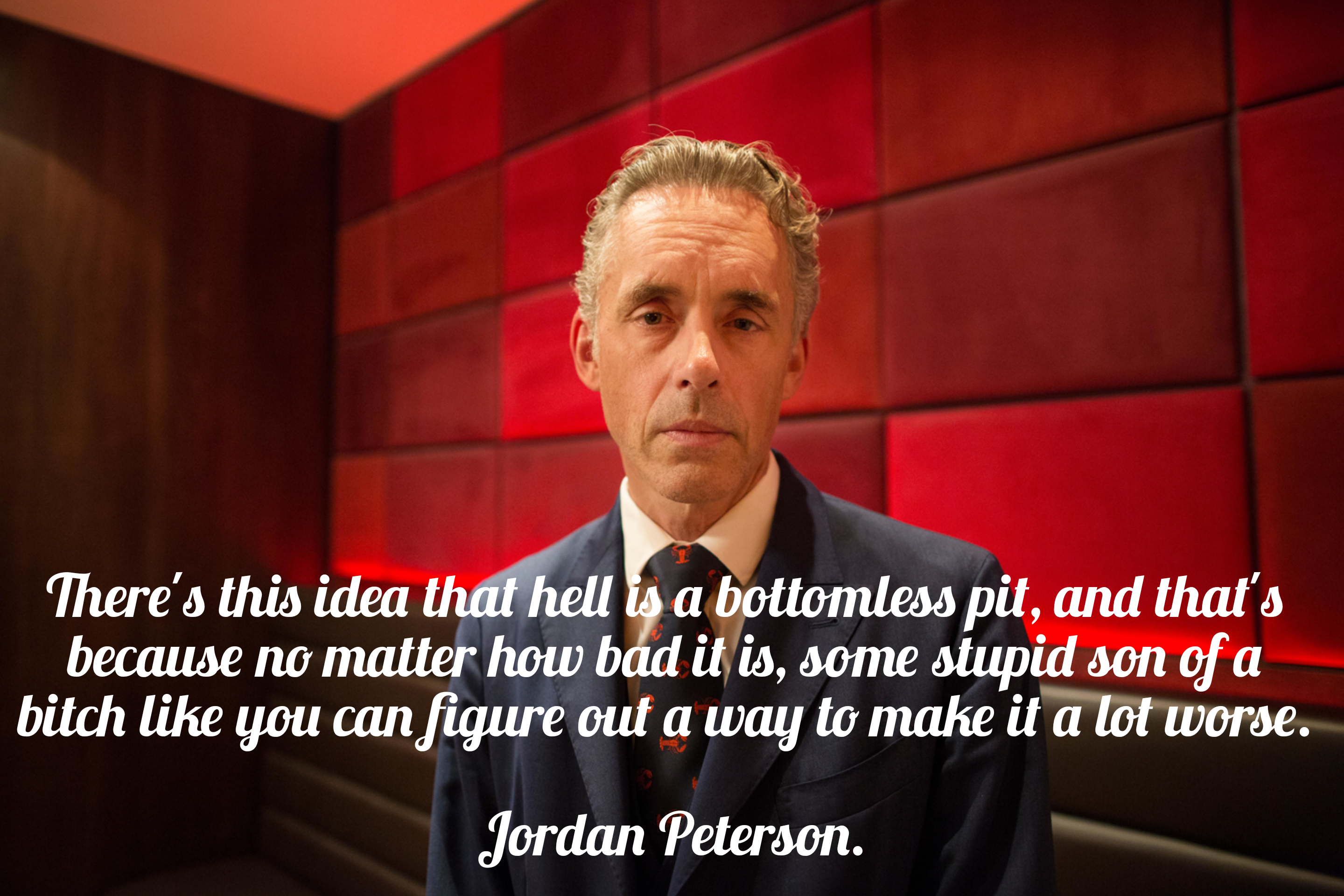 """There's this idea that hell is a bottomless pit, and that's because no matter how bad it is, some stupid son of a bitch like you can figure out a way to make it a lot worse."" – Jordan Peterson. [2880×1920]"