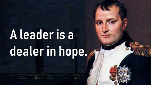 """A Leader is a dealer in hope""- Napolean Bonaparte [640×360]"